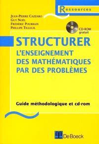 Structurer l'enseignement des mathématiques par des problèmes : guide méthodologique et CD-ROM