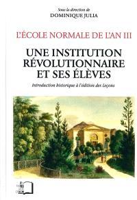 L'Ecole normale de l'an III. Volume 5, Une institution révolutionnaire et ses élèves : introduction historique à l'édition des Leçons