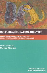 Cultures, éducation, identité : recompositions socioculturelles, transculturalité et interculturalité