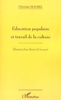 Education populaire et travail de la culture : éléments d'une théorie de la praxis