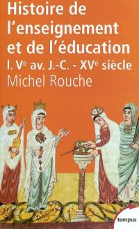Histoire générale de l'enseignement et de l'éducation en France. Volume 1, Des origines à la Renaissance (Ve av. J.-C.-XVe siècle)