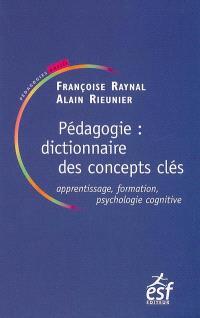 Pédagogie : dictionnaire des concepts clés : apprentissages, formation, psychologie cognitive