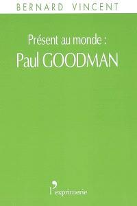 Présent au monde : Paul Goodman