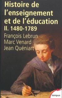 Histoire générale de l'enseignement et de l'éducation en France. Volume 2, De Gutenberg aux Lumières (1480-1789)