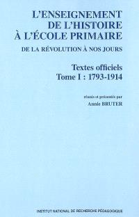 L'enseignement de l'histoire à l'école primaire de la Révolution à nos jours, textes officiels. Volume 1, 1793-1914