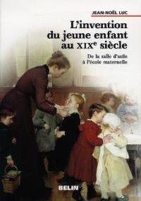 L'invention du jeune enfant au XIXe siècle : de la salle d'asile à l'école maternelle