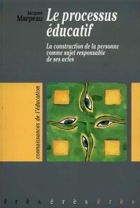 Le processus éducatif : la construction de la personne comme sujet responsable de ses actes