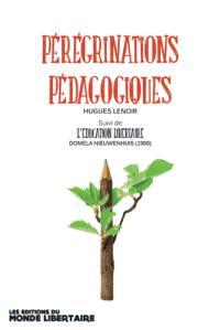 Pérégrinations pédagogiques. Suivi de L'éducation libertaire