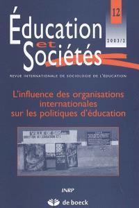 Education et sociétés. n° 12, L'influence des organisations internationales sur les politiques d'éducation
