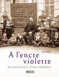 A l'encre violette : un siècle de vie à l'école communale