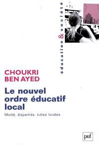 Le nouvel ordre éducatif local : mixité, disparités, luttes locales