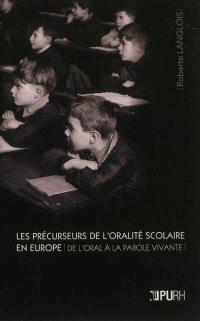 Les précurseurs de l'oralité scolaire en Europe : de l'oral à la parole vivante