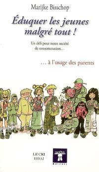 Eduquer les jeunes malgré tout ! : un défi pour notre société de consommation... : à l'usage des parents