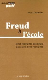 Freud à l'école... : de la résistance des sujets aux sujets de la résistance