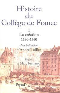 Histoire du Collège de France. Volume 1, La création, 1530-1560