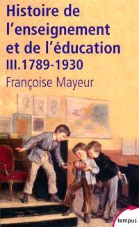 Histoire générale de l'enseignement et de l'éducation en France. Volume 3, De la Révolution à l'école républicaine : 1789-1930