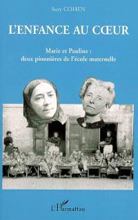 L'enfance au coeur : Marie et Pauline, deux pionnières de l'école maternelle