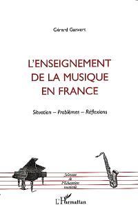 L'enseignement de la musique en France : situations, problèmes, réflexions