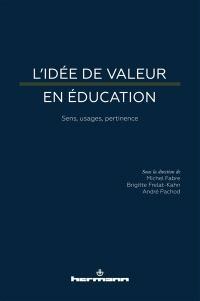 L'idée de valeur en éducation : sens, usages, pertinence : actes du colloque à l'ESPE de Strasbourg, 18 et 19 juin 2015
