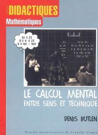 Le calcul mental entre sens et technique : recherches sur l'enseignement des mathématiques aux élèves en difficulté, du calcul mental à la résolution de problèmes numériques