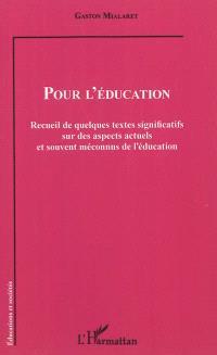 Pour l'éducation : recueil de quelques textes significatifs sur des aspects actuels et souvent méconnus de l'éducation