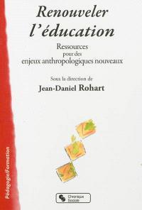 Renouveler l'éducation : ressources pour des enjeux anthropologiques nouveaux