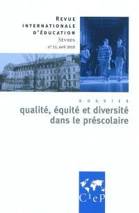 Revue internationale d'éducation. n° 53, Qualité, équité et diversité dans le préscolaire
