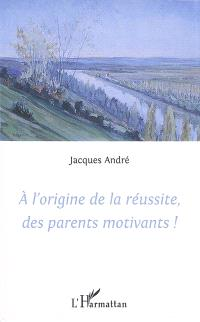 A l'origine de la réussite, des parents motivants !