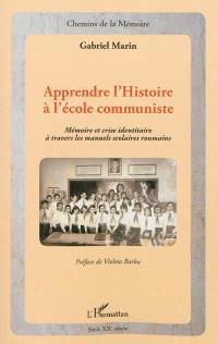 Apprendre l'histoire à l'école communiste : mémoire et crise identitaire à travers les manuels scolaires roumains