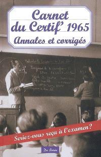 Carnet du certif' 1965 : annales et corrigés : seriez-vous reçu à l'examen ?