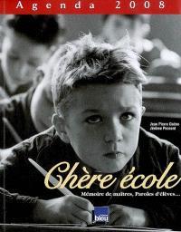 Chère école : mémoire de maîtres, paroles d'élèves... : agenda 2008