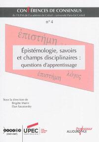Conférences de consensus. Volume 4, Epistémologie, savoirs et champs disciplinaires : questions d'apprentissage
