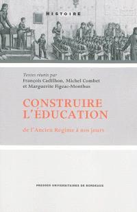 Construire l'éducation : de l'Ancien Régime à nos jours