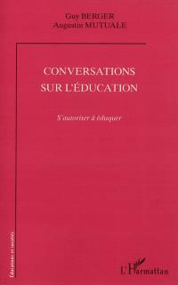 Conversations sur l'éducation : s'autoriser à éduquer