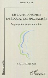 De la philosophie en éducation spécialisée : propos philosophique sur le sujet