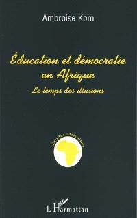 Education et démocratie en Afrique : le temps des illusions