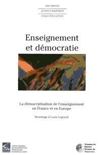 Enseignement et démocratie : la démocratisation de l'enseignement en France et en Europe : hommage à Louis Legrand