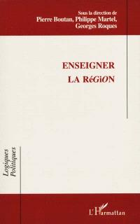 Enseigner la région : actes du colloque international, IUFM de Montpellier, 4-5 février 2000