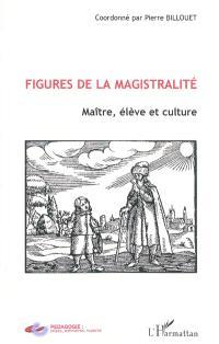 Figures de la magistralité : maître, élève et culture
