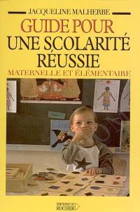Guide pour une scolarité réussie maternelle et élémentaire : mieux comprendre comment fonctionne l'école : bien gérer les problèmes scolaires de son enfant