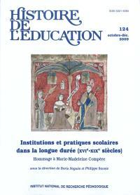 Histoire de l'éducation. n° 124, Institutions et pratiques scolaires dans la longue durée (XVIe-XIXe siècles) : hommage à Marie-Madeleine Compère