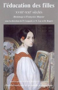 Histoire de l'éducation. n° 115-116, L'éducation des filles : XVIIIe-XXIe siècles : hommage à Françoise Mayeur