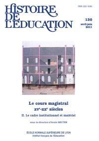 Histoire de l'éducation. n° 130, Le cours magistral, XVe-XXe siècles (2) : le cadre institutionnel et matériel