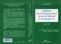 Histoire de l'enseignement privé et officiel à Madagascar (1820-1995) : les implications religieuses et politiques dans la formation d'un peuple