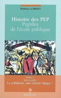 Histoire des PEP : pupilles de l'école publique. Volume 1, La solidarité, une charité laïque ? : 1915-1939
