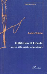 Institution et liberté : l'école et la question du politique