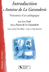 Introduction à Antoine de La Garanderie : naissance d'un pédagogue : dialogue avec l'auteur