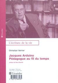 Jacques Ardoino, pédagogue au fil du temps