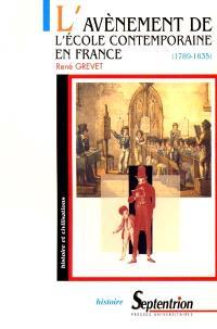 L'avènement de l'école contemporaine en France, 1789-1835 : laïcisation et confessionnalisation de la culture scolaire