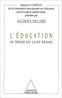 L'éducation, un trésor est caché dedans : rapport à l'UNESCO de la Commission internationale sur l'éducation pour le XXIe siècle présidée par Jacques Delors